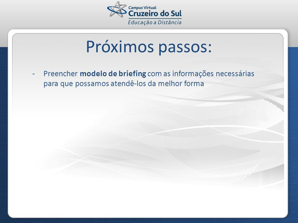 Próximos passos: Preencher modelo de briefing com as informações necessárias para que possamos atendê-los da melhor forma.