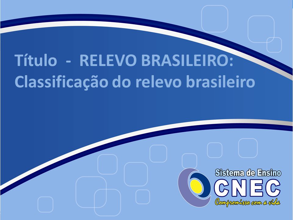 Título - RELEVO BRASILEIRO: Classificação do relevo brasileiro