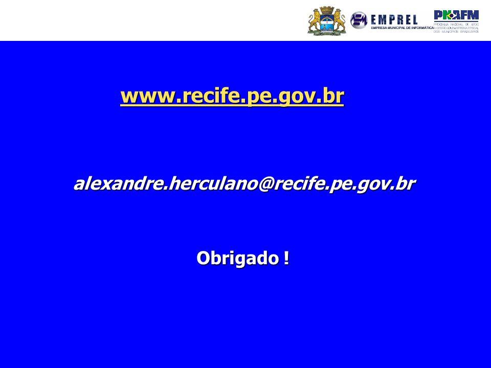 www.recife.pe.gov.br alexandre.herculano@recife.pe.gov.br Obrigado !