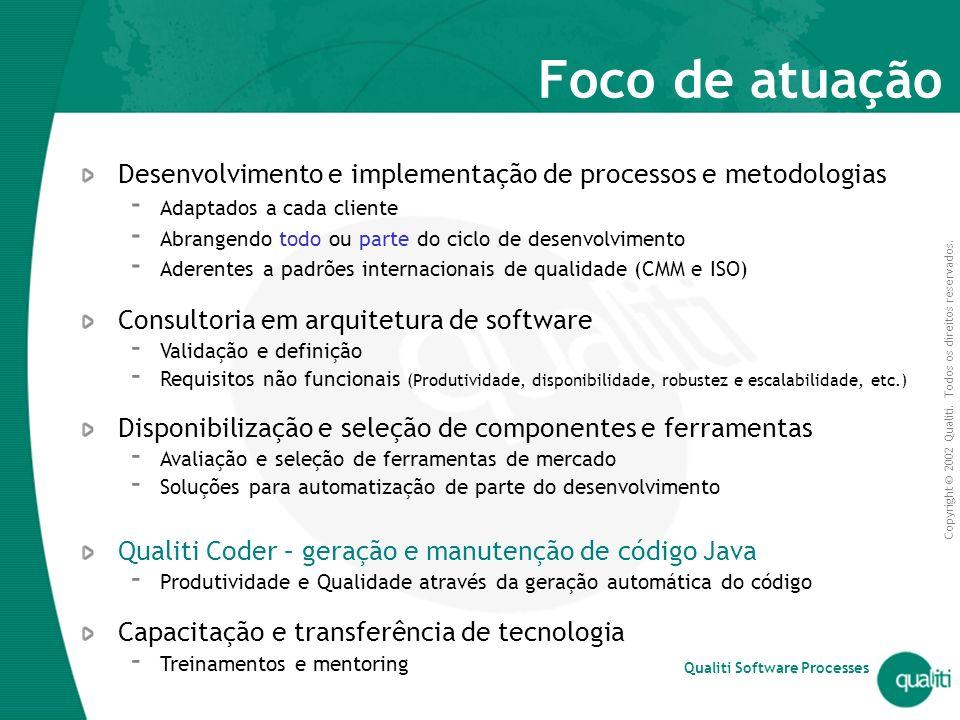 Foco de atuação Desenvolvimento e implementação de processos e metodologias. Adaptados a cada cliente.