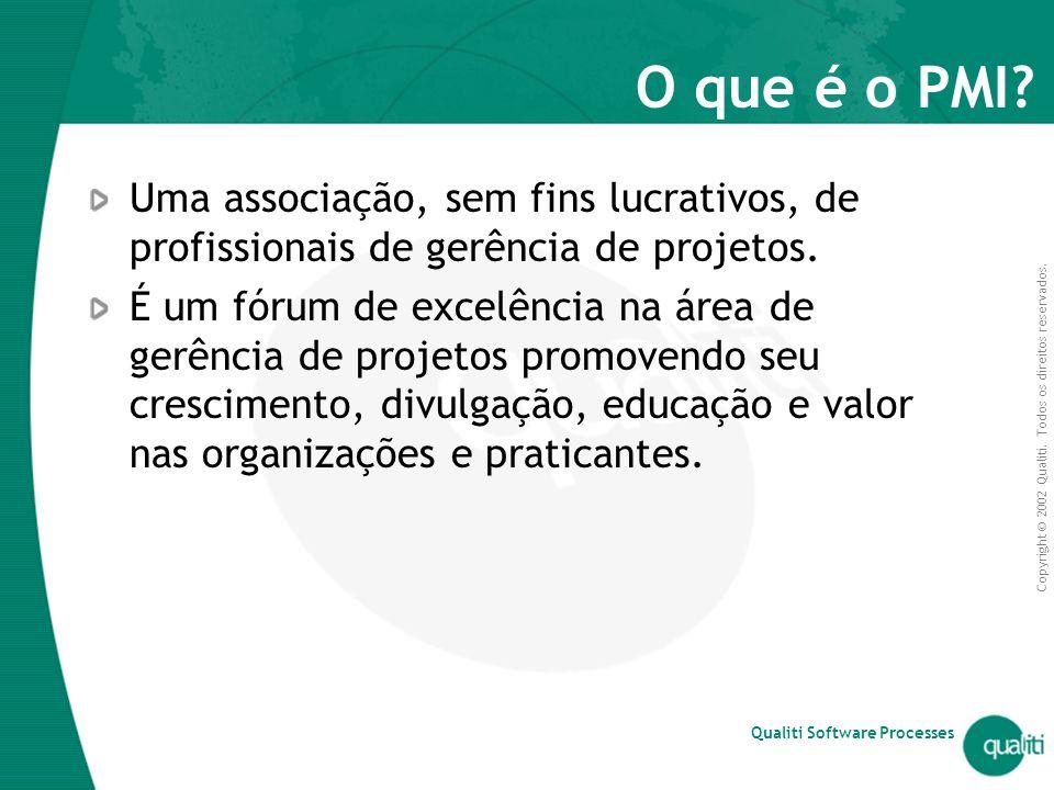 O que é o PMI Uma associação, sem fins lucrativos, de profissionais de gerência de projetos.