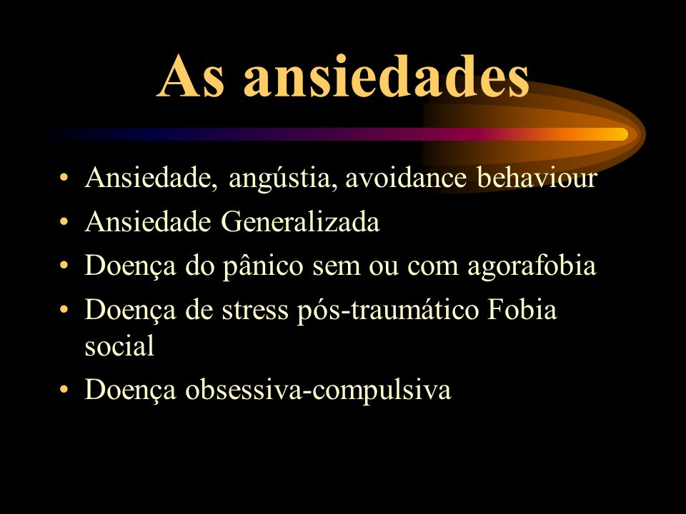As ansiedades Ansiedade, angústia, avoidance behaviour