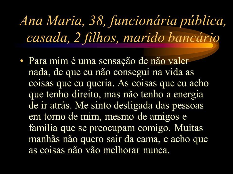 Ana Maria, 38, funcionária pública, casada, 2 filhos, marido bancário