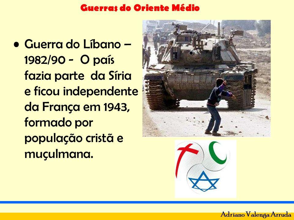 Guerra do Líbano – 1982/90 - O país fazia parte da Síria e ficou independente da França em 1943, formado por população cristã e muçulmana.