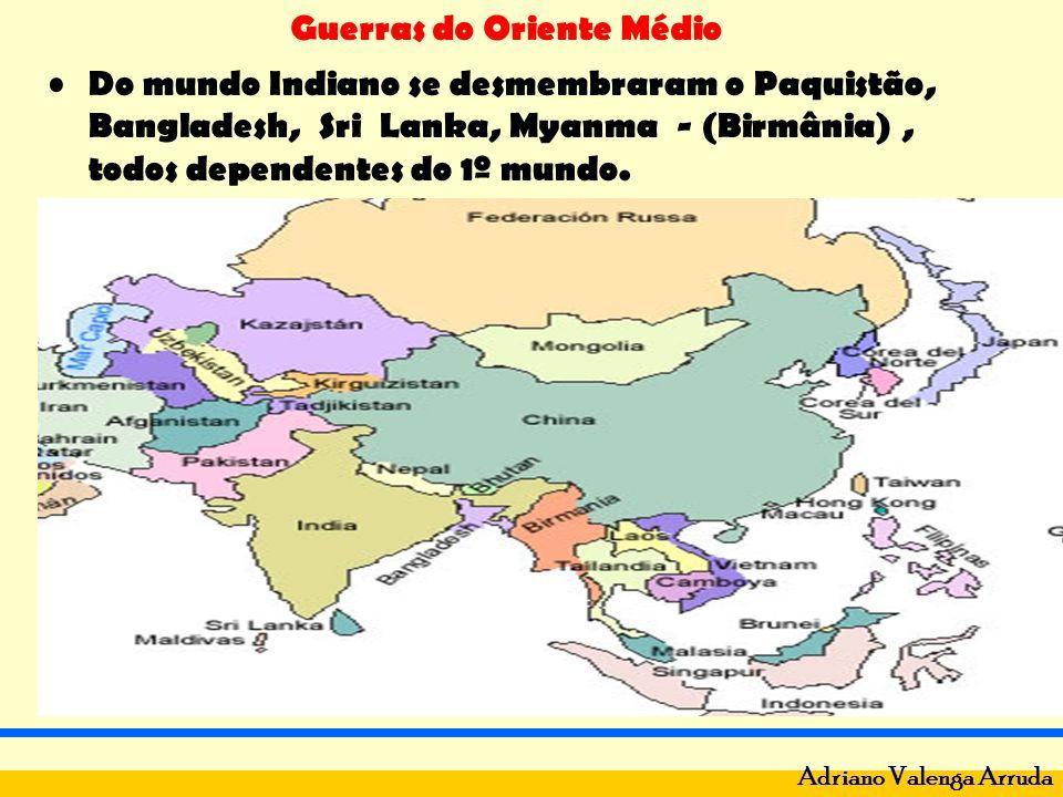 Do mundo Indiano se desmembraram o Paquistão, Bangladesh, Sri Lanka, Myanma - (Birmânia) , todos dependentes do 1º mundo.