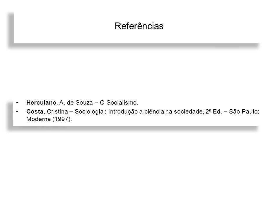 Referências Herculano, A. de Souza – O Socialismo.