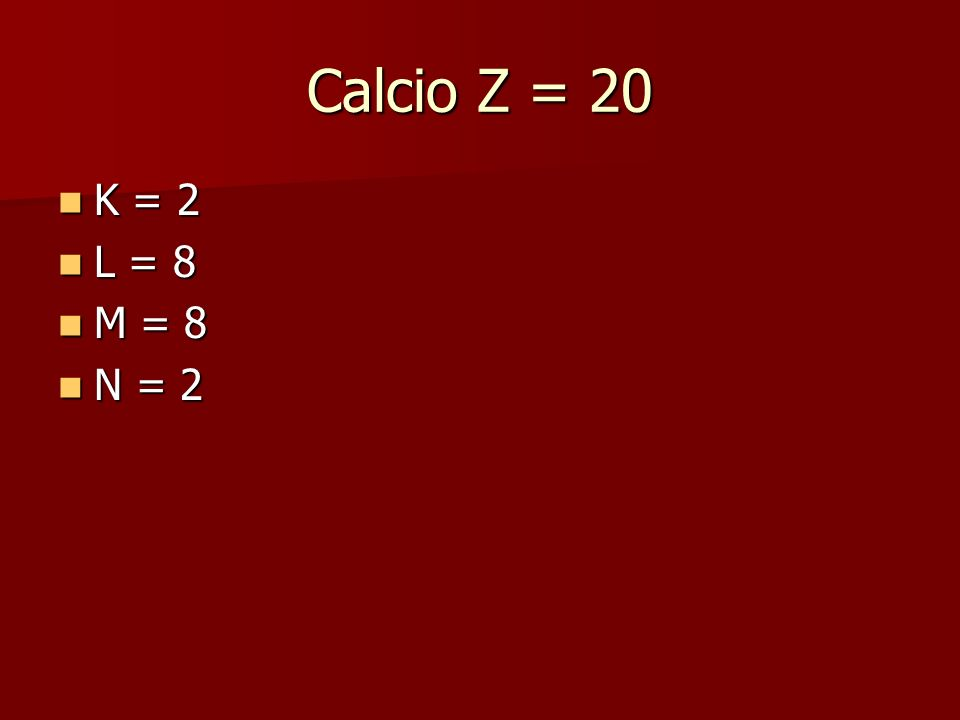 Calcio Z = 20 K = 2 L = 8 M = 8 N = 2