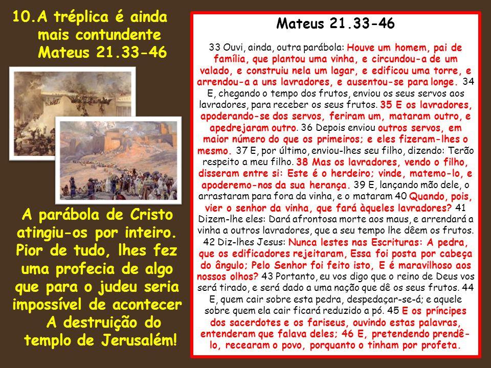 10.A tréplica é ainda mais contundente Mateus 21.33-46