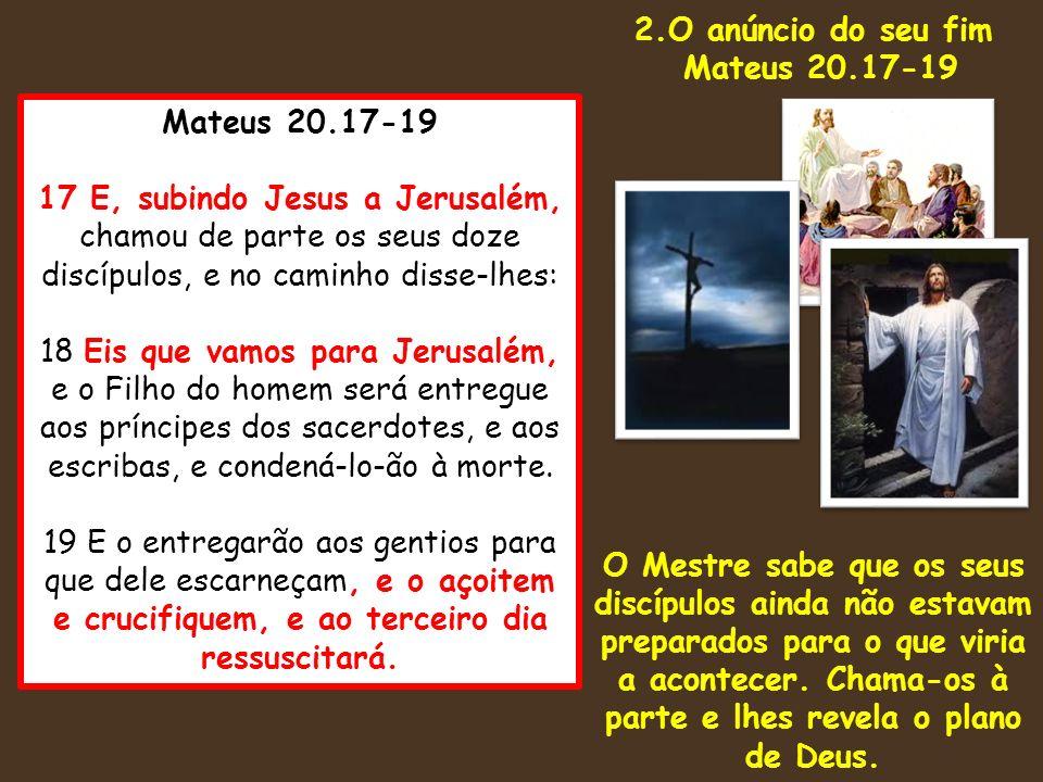2.O anúncio do seu fim Mateus 20.17-19.
