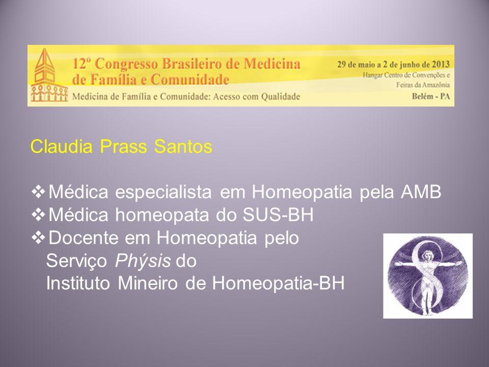 Claudia Prass Santos Médica especialista em Homeopatia pela AMB. Médica homeopata do SUS-BH. Docente em Homeopatia pelo.