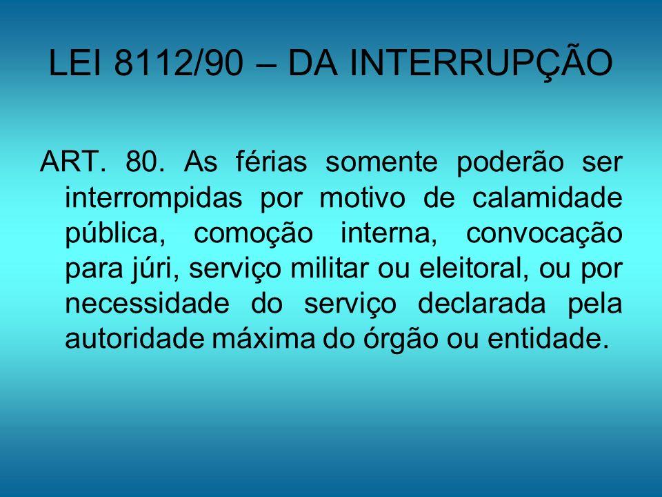 LEI 8112/90 – DA INTERRUPÇÃO