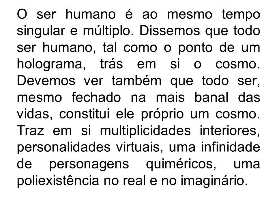 O ser humano é ao mesmo tempo singular e múltiplo