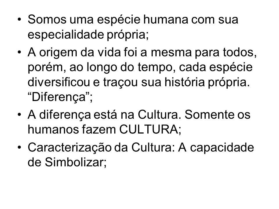 Somos uma espécie humana com sua especialidade própria;