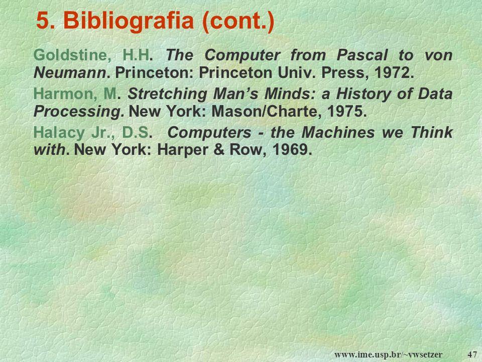5. Bibliografia (cont.)Goldstine, H.H. The Computer from Pascal to von Neumann. Princeton: Princeton Univ. Press, 1972.