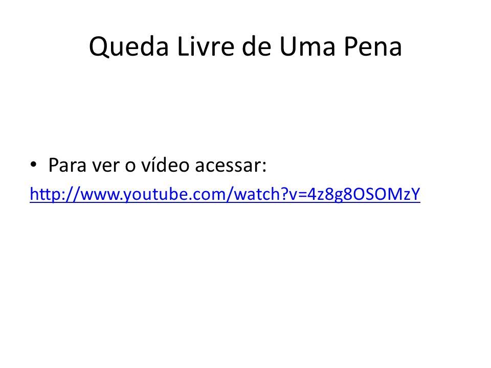 Queda Livre de Uma Pena Para ver o vídeo acessar:
