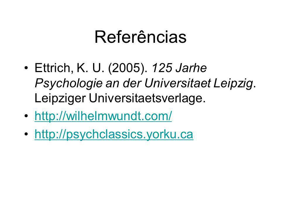 Referências Ettrich, K. U. (2005). 125 Jarhe Psychologie an der Universitaet Leipzig. Leipziger Universitaetsverlage.