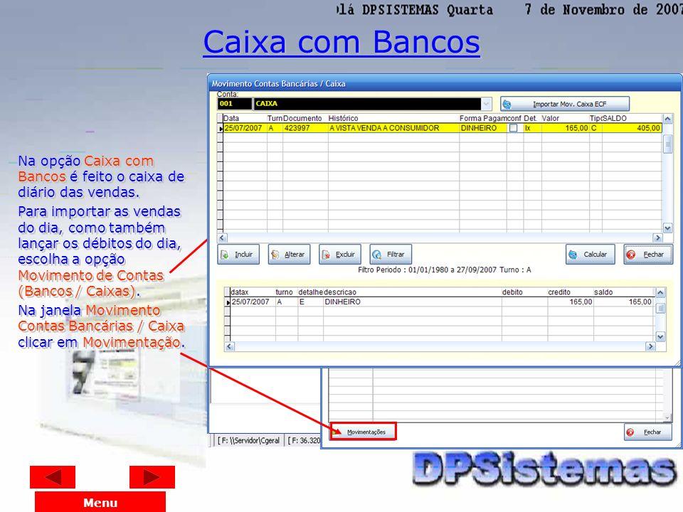 Caixa com Bancos Na opção Caixa com Bancos é feito o caixa de diário das vendas.