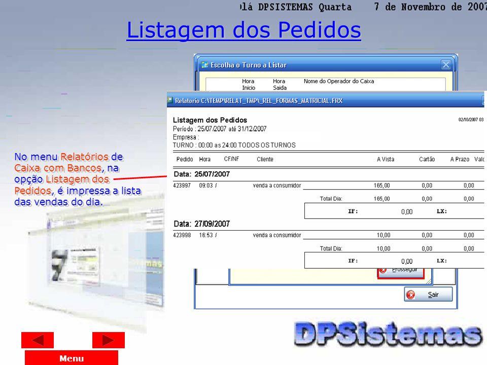 Listagem dos Pedidos No menu Relatórios de Caixa com Bancos, na opção Listagem dos Pedidos, é impressa a lista das vendas do dia.