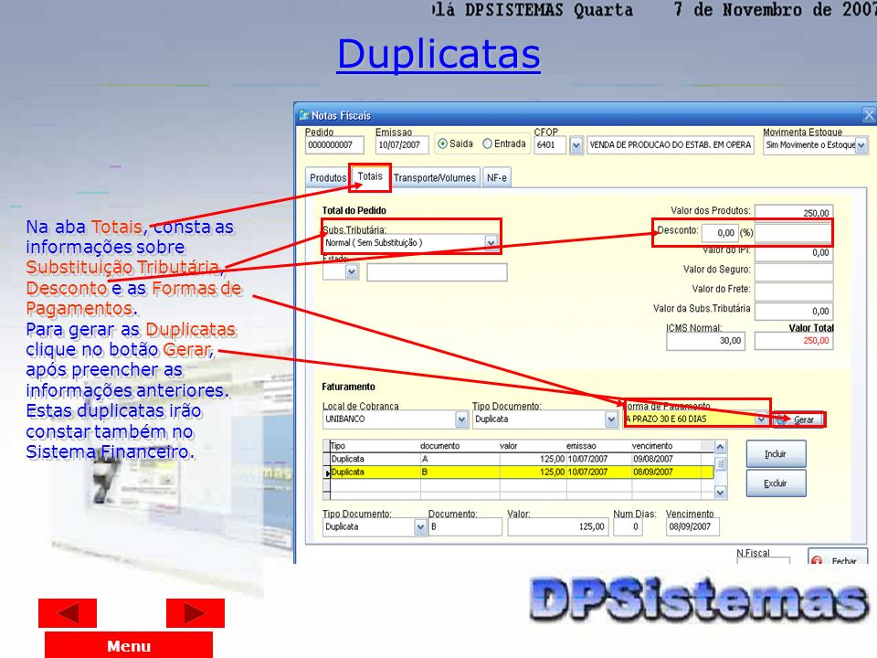 Duplicatas Na aba Totais, consta as informações sobre Substituição Tributária, Desconto e as Formas de Pagamentos.