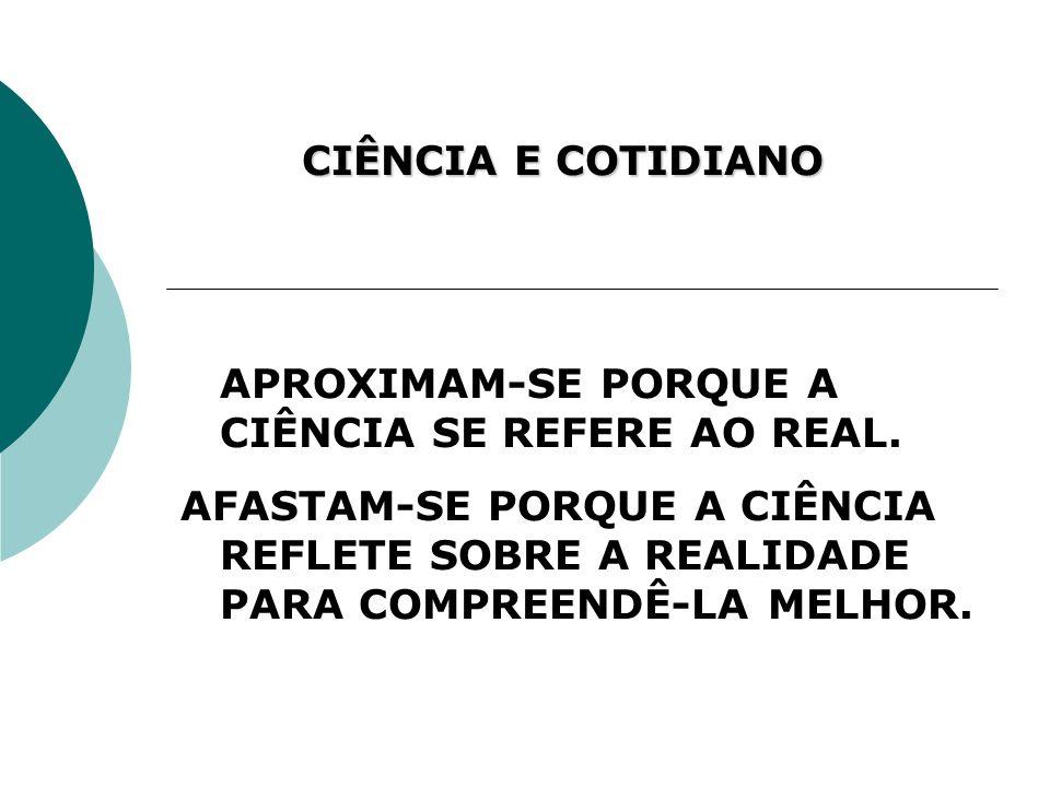 CIÊNCIA E COTIDIANO APROXIMAM-SE PORQUE A CIÊNCIA SE REFERE AO REAL.