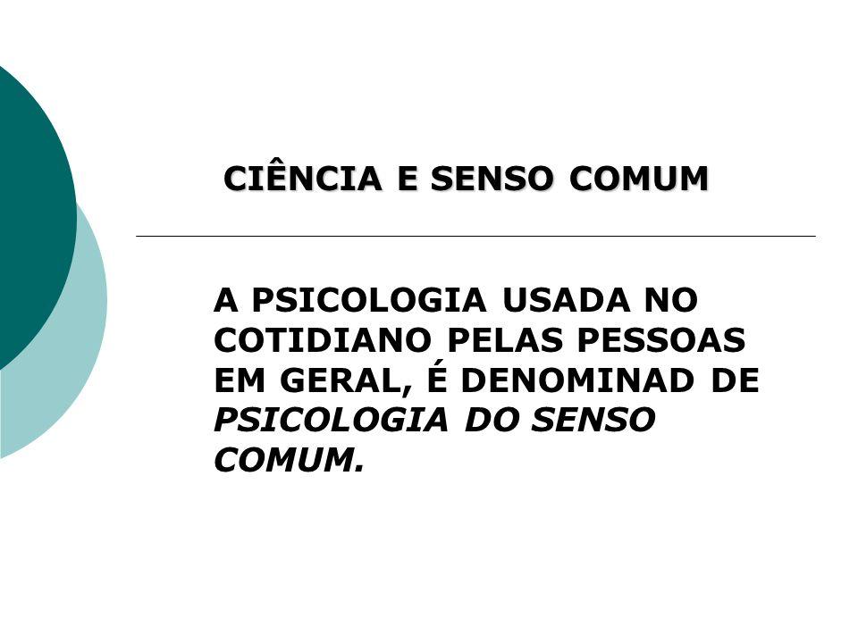 CIÊNCIA E SENSO COMUMA PSICOLOGIA USADA NO COTIDIANO PELAS PESSOAS EM GERAL, É DENOMINAD DE PSICOLOGIA DO SENSO COMUM.