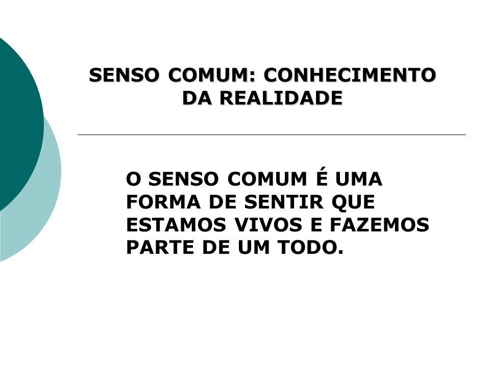 SENSO COMUM: CONHECIMENTO DA REALIDADE