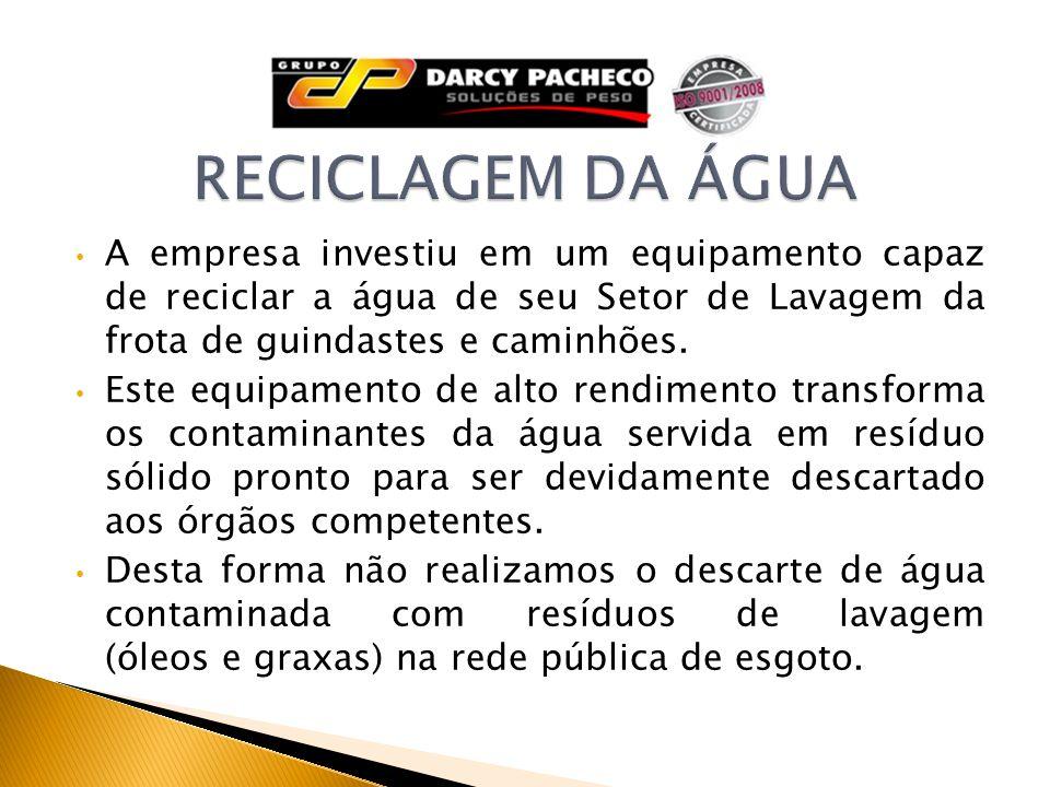 RECICLAGEM DA ÁGUA A empresa investiu em um equipamento capaz de reciclar a água de seu Setor de Lavagem da frota de guindastes e caminhões.