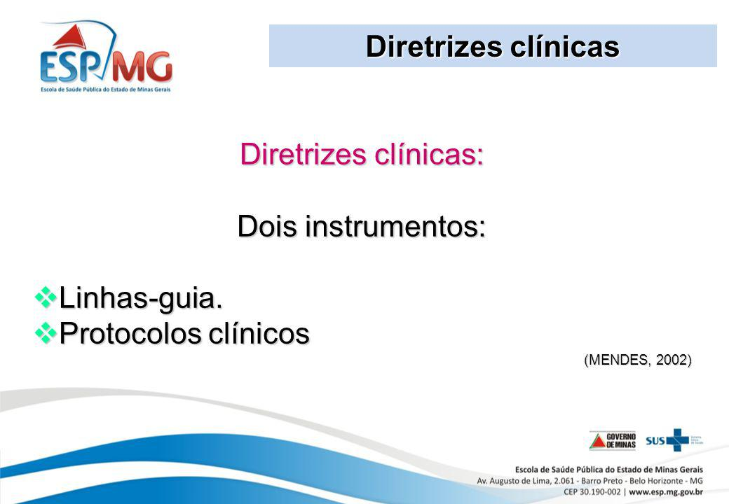 Diretrizes clínicas Diretrizes clínicas: Dois instrumentos:
