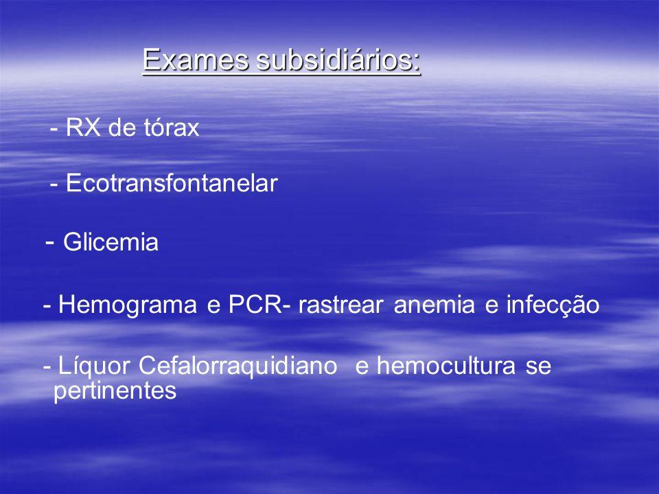 - Glicemia Exames subsidiários: - RX de tórax - Ecotransfontanelar