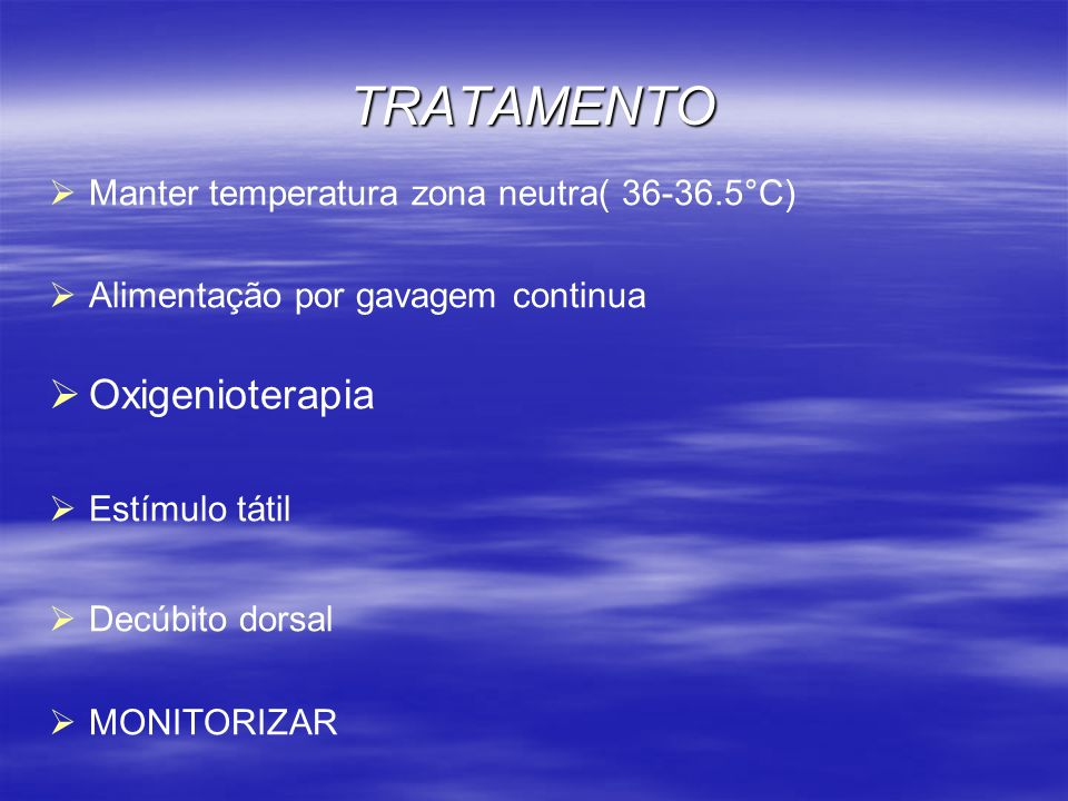 TRATAMENTO Oxigenioterapia Manter temperatura zona neutra( 36-36.5°C)
