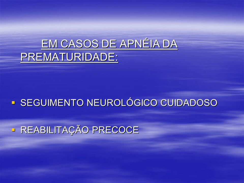 EM CASOS DE APNÉIA DA PREMATURIDADE: