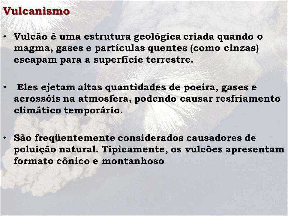 Vulcanismo Vulcão é uma estrutura geológica criada quando o magma, gases e partículas quentes (como cinzas) escapam para a superfície terrestre.