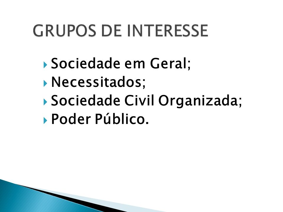 GRUPOS DE INTERESSE Sociedade em Geral; Necessitados;