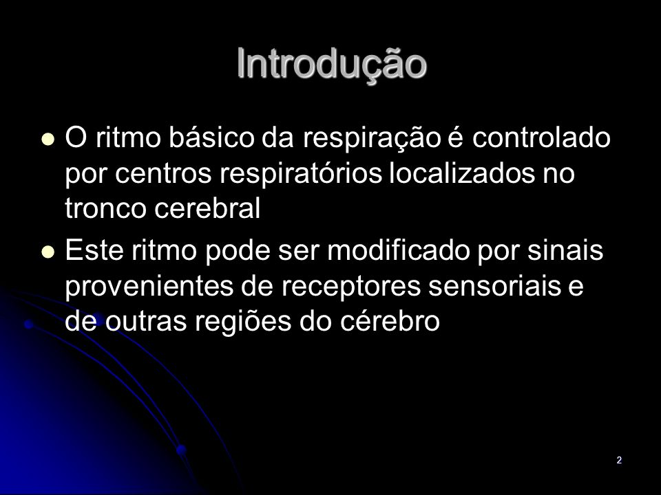 IntroduçãoO ritmo básico da respiração é controlado por centros respiratórios localizados no tronco cerebral.