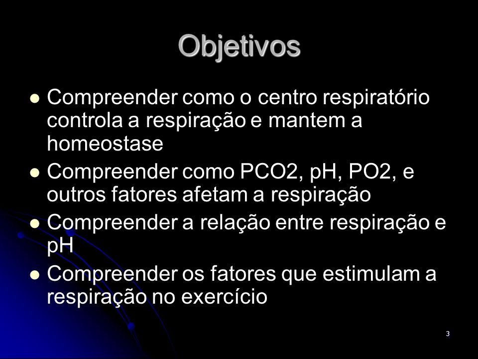 Objetivos Compreender como o centro respiratório controla a respiração e mantem a homeostase.
