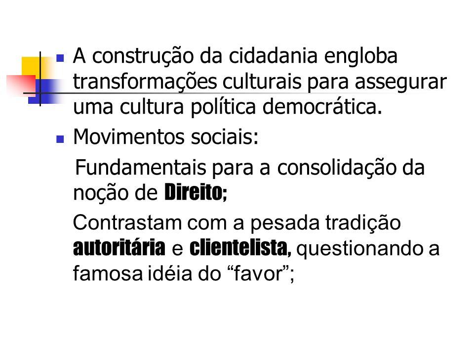 A construção da cidadania engloba transformações culturais para assegurar uma cultura política democrática.