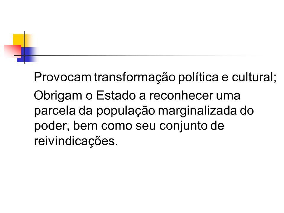 Provocam transformação política e cultural;