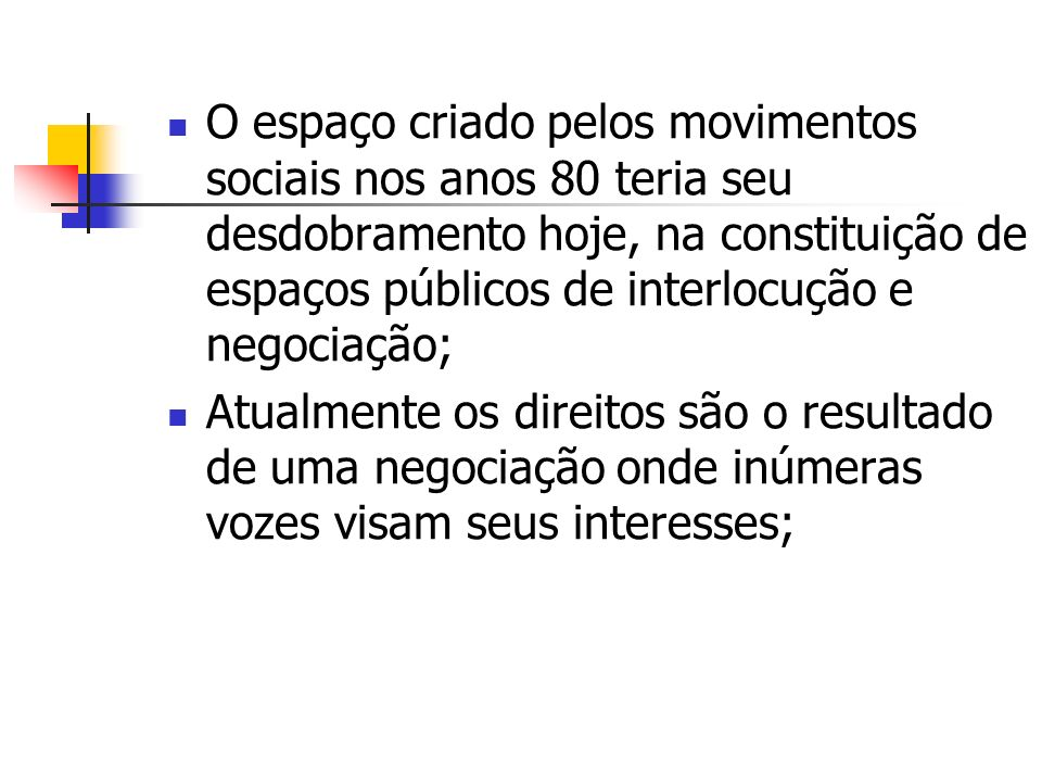 O espaço criado pelos movimentos sociais nos anos 80 teria seu desdobramento hoje, na constituição de espaços públicos de interlocução e negociação;