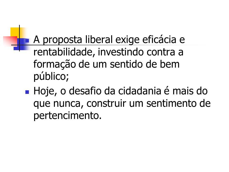 A proposta liberal exige eficácia e rentabilidade, investindo contra a formação de um sentido de bem público;