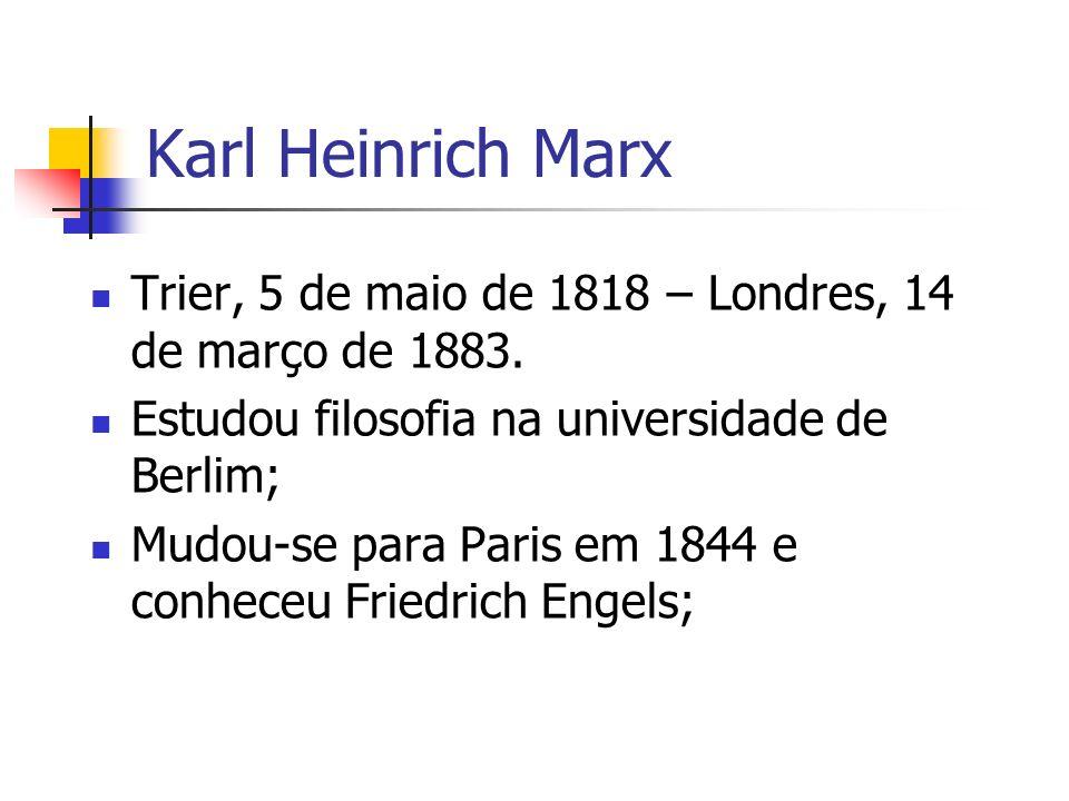Karl Heinrich Marx Trier, 5 de maio de 1818 – Londres, 14 de março de 1883. Estudou filosofia na universidade de Berlim;