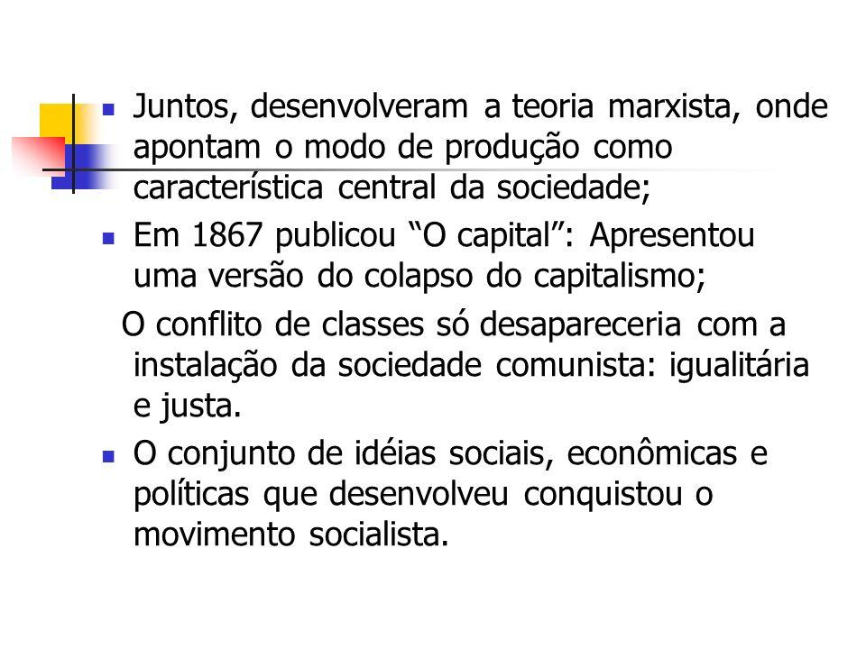 Juntos, desenvolveram a teoria marxista, onde apontam o modo de produção como característica central da sociedade;