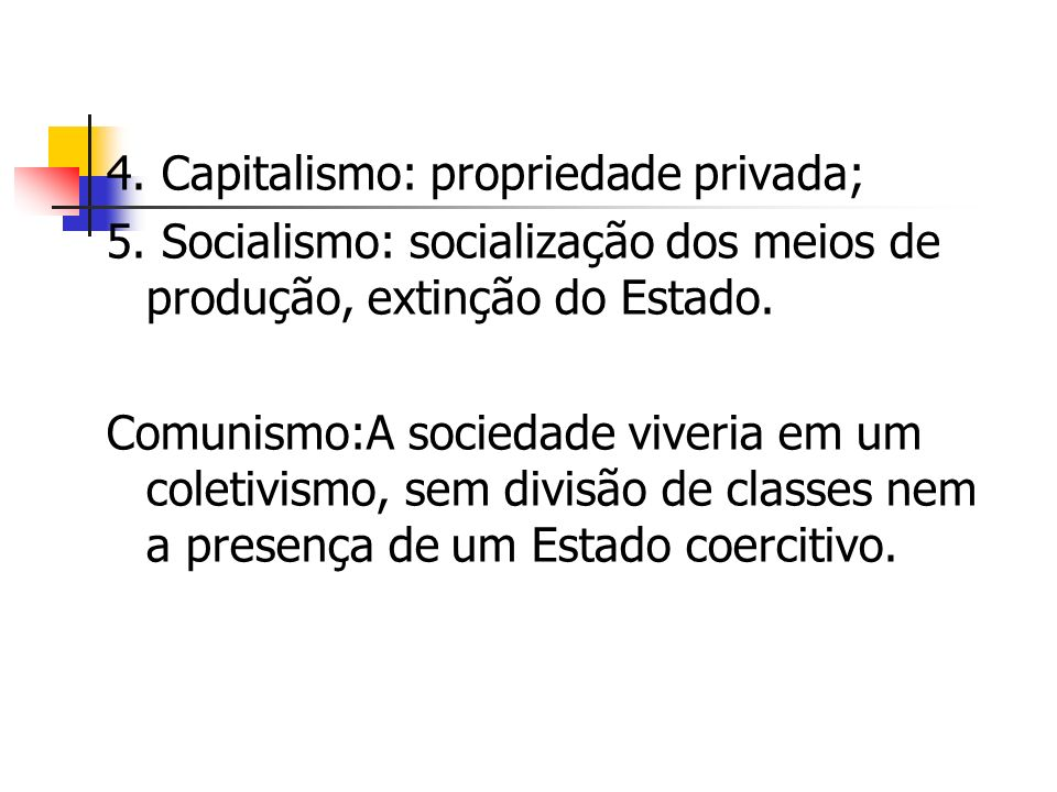 4. Capitalismo: propriedade privada;
