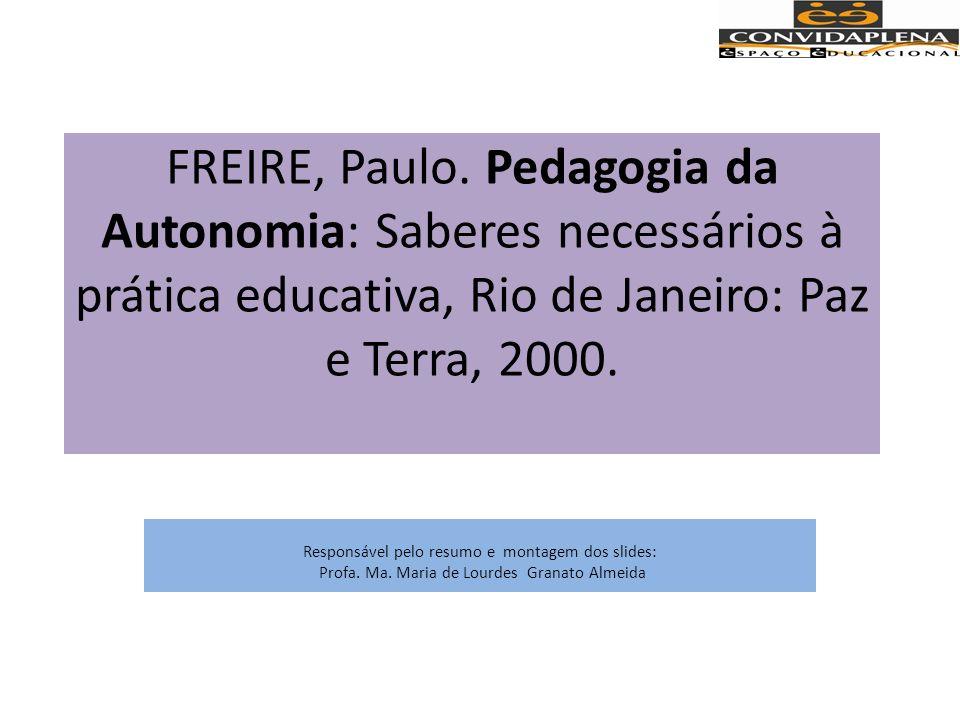 FREIRE, Paulo. Pedagogia da Autonomia: Saberes necessários à prática educativa, Rio de Janeiro: Paz e Terra, 2000.