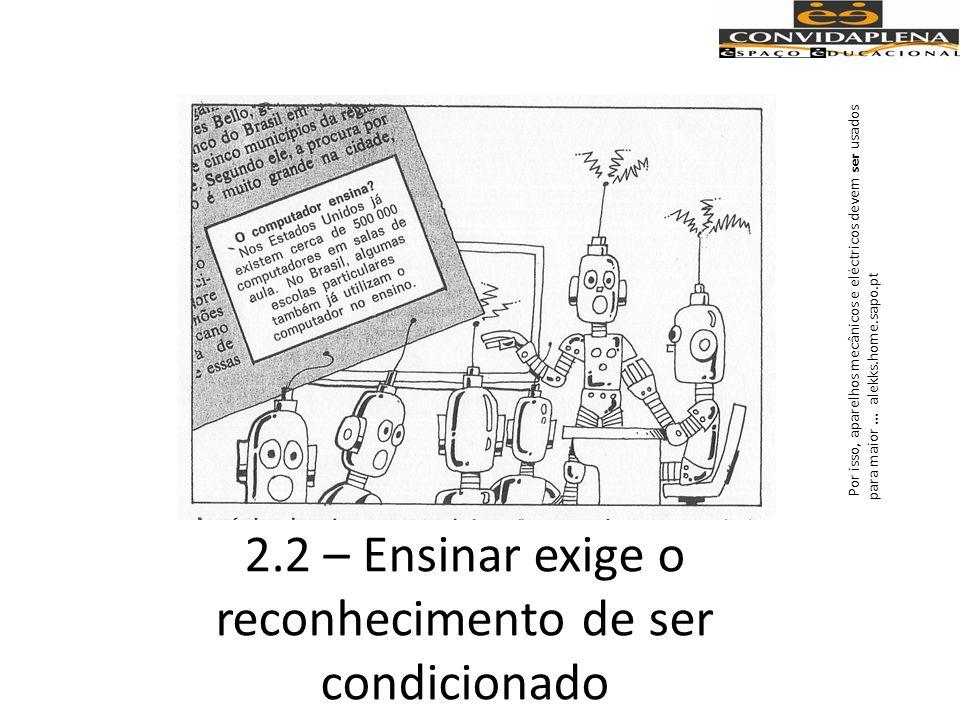2.2 – Ensinar exige o reconhecimento de ser condicionado