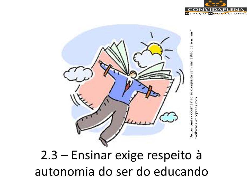 2.3 – Ensinar exige respeito à autonomia do ser do educando