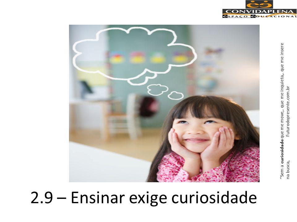 2.9 – Ensinar exige curiosidade