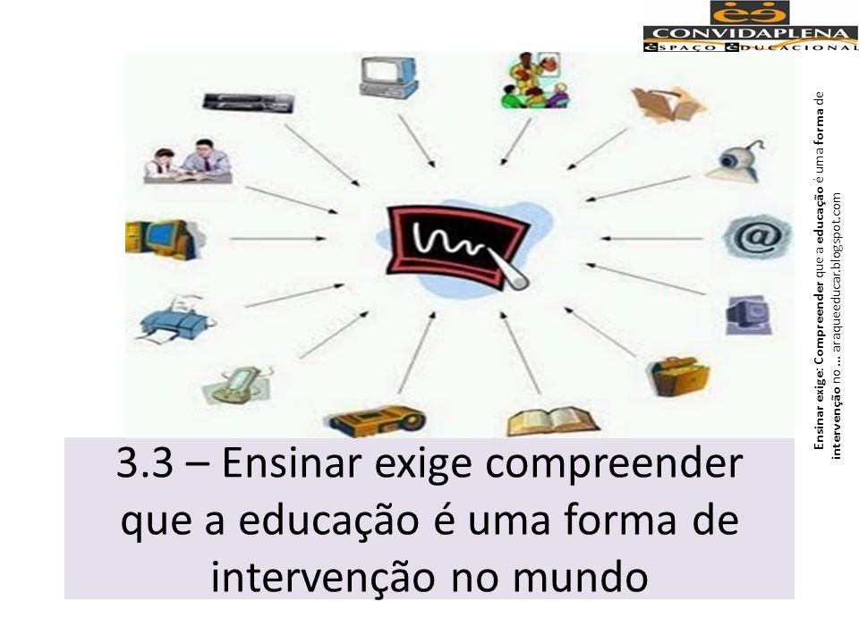 Ensinar exige: Compreender que a educação é uma forma de intervenção no ... araqueeducar.blogspot.com