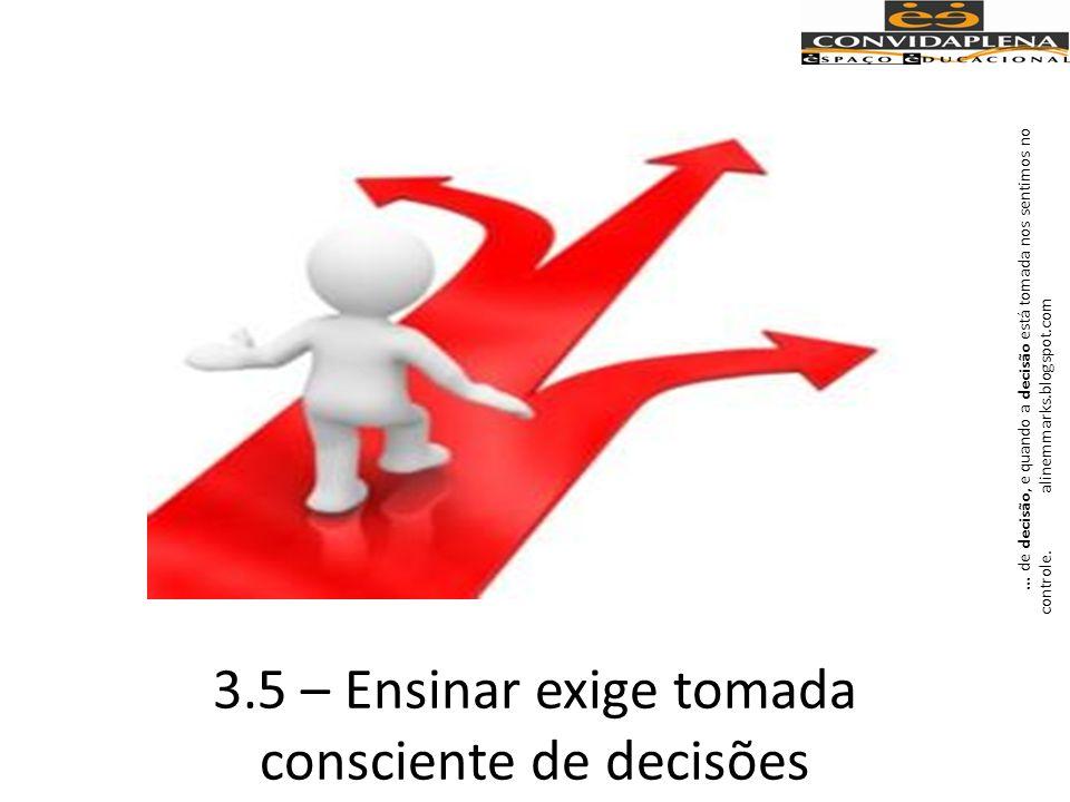 3.5 – Ensinar exige tomada consciente de decisões