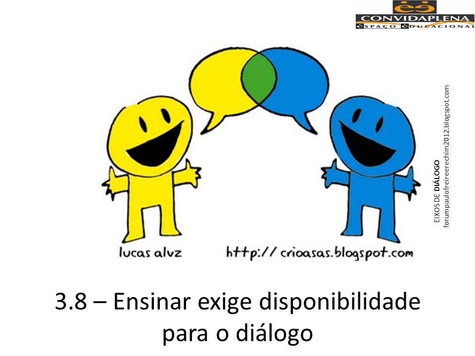 3.8 – Ensinar exige disponibilidade para o diálogo