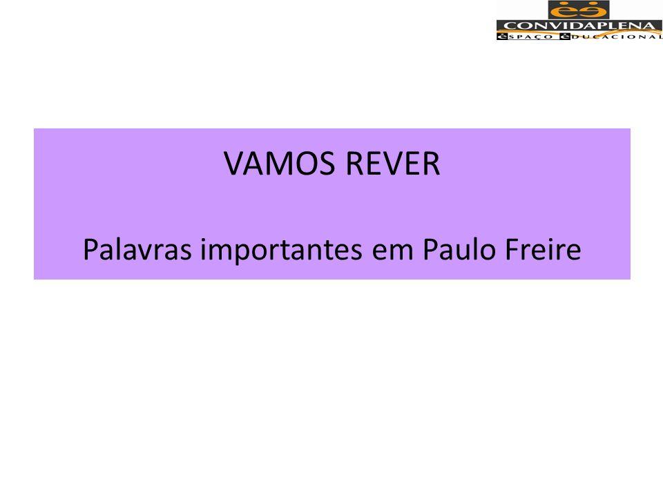 VAMOS REVER Palavras importantes em Paulo Freire
